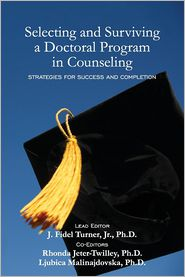 Selecting and Surviving a Doctoral Program in Counseling - J. Fidel Turner