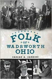 Legendary Folk of Wadsworth, Ohio - Caesar A. Carrino