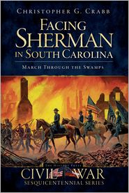 Facing Sherman in South Carolina: March Through the Swamps - Christopher G. Crabb