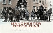 Manchester Firefighting: A Pictorial History - Steve Pearson