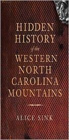 Hidden History of Western North Carolina - Alice Sink