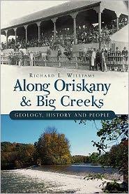 Along Oriskany and Big Creeks: Geology, History and People - Richard Williams