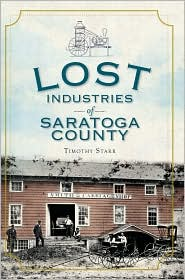 Lost Industries of Saratoga County - Timothy Starr