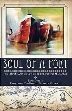 Soul of a Port: The History and Evolution of the Port of Milwaukee - Dobkin, Leah