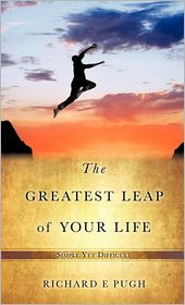The Greatest Leap Of Your Life - Richard E Pugh