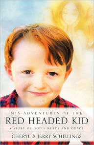 Mis-Adventures Of The Red Headed Kid - Cheryl Schillings