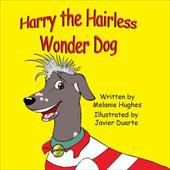 Harry the Hairless Wonder Dog - Hughes, Melanie / Duarte, Javier