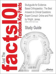 Studyguide for Evidence-Based Orthopaedics: The Best Answers to Clinical Questions: Expert Consult: Online and Print by Wright, James, ISBN 9781416044 - Cram101 Textbook Reviews