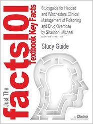 Studyguide for Haddad and Winchesters Clinical Management of Poisoning and Drug Overdose by Shannon, Michael, ISBN 9780721606934 - Cram101 Textbook Reviews