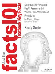Studyguide for Advanced Health Assessment of Women: Clinical Skills and Procedures by Carcio, Helen, ISBN 9780826124265 - Cram101 Textbook Reviews