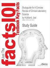 Outlines & Highlights for a Concise Review of Clinical Laboratory Science by Joel Hubbard - Cram101 Textbook Reviews