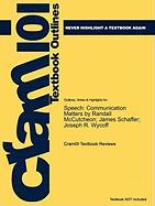 Outlines & Highlights for Speech: Communication Matters by Randall McCutcheon; James Schaffer; Joseph R. Wycoff, ISBN: 9780658013355