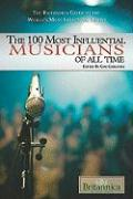 The 100 Most Influential Musicians of All Time (The Britannica Guide to the World's Most Influential People)
