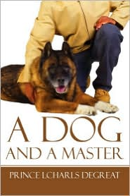 A Dog And A Master - Prince Lcharls Degreat