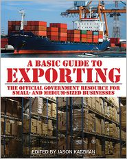 A Basic Guide to Exporting - Jason Katzman (Editor), International Trade Administration Staff