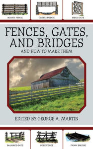 Fences, Gates, and Bridges: And How to Build Them - George A. Martin