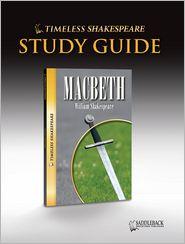 Macbeth Study Guide (Timeless Shakespeare Classics Series) - William Shakespeare, Saddleback Educational Publishing Staff (Editor)