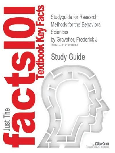 Studyguide for Research Methods for the Behavioral Sciences by Gravetter, Frederick J, ISBN 9780495509783 - Cram101 Textbook Reviews