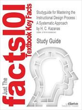 Outlines & Highlights for Mastering the Instructional Design Process: A Systematic Approach by H. C. Kazanas - Cram101 Textbook Reviews / Cram101 Textbook Reviews