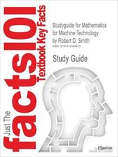 Outlines & Highlights for Mathematics for Machine Technology by Robert D. Smith - Cram101 Textbook Reviews