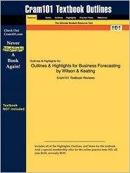 Outlines & Highlights For Business Forecasting By Wilson & Keating, Isbn - Cram101 Textbook Reviews