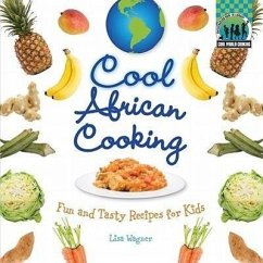 Cool African Cooking: Fun and Tasty Recipes for Kids - Wagner, Lisa