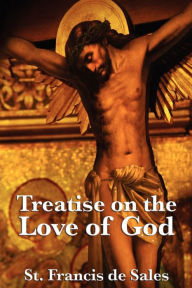 Treatise On The Love Of God - St. Francis De Sales