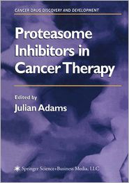 Proteasome Inhibitors in Cancer Therapy - Julian Adams (Editor)