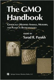 The GMO Handbook: Genetically Modified Animals, Microbes, and Plants in Biotechnology - Sarad R. Parekh