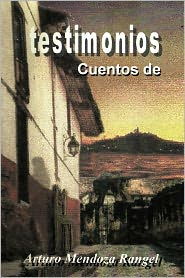 Testimonios - Arturo Mendoza Rangel