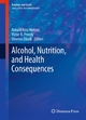 Alcohol, Nutrition, and Health Consequences - Ronald Ross Watson;  Ronald Ross Watson;  Victor R. Preedy;  Victor R. Preedy;  Sherma Zibadi;  Sherma Zibadi