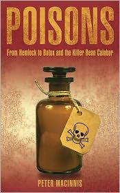 Poisons: From Hemlock to Botox and the Killer Bean of Calabar - Peter Macinnis