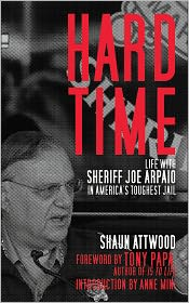 Hard Time: Life with Sheriff Joe Arpaio in America's Toughest Jail - Shaun Attwood, Foreword by Tony Papa, Anne Mini (Introduction)