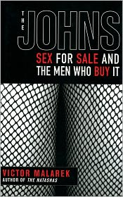 The Johns: Sex for Sale and the Men Who Buy It - Victor Malarek