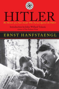 Hitler: The Memoir of the Nazi Insider Who Turned Against the Fuhrer - Ernst Hanfstaengl