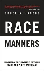 Race Manners: Navigating the Minefield Between Black and White Americans - Bruce A. Jacobs