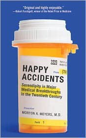 Happy Accidents: Serendipity in Major Medical Breakthroughs in the Twentieth Century - Morton A. Meyers