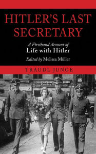 Hitler's Last Secretary: A Firsthand Account of Life with Hitler - Traudl Junge