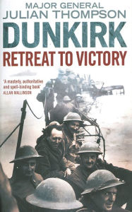 Dunkirk: Retreat to Victory - Julian Thompson