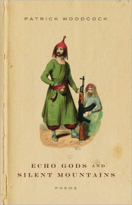 Echo Gods and Silent Mountains - Patrick Woodcock