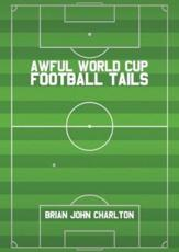 Awful World Cup Football Tails - Brian John Charlton (author)