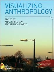 Visualizing Anthropology - Anna Grimshaw (Editor), Amanda Ravetz