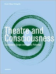 Theatre and Consciousness: Explanatory Scope and Future Potential - Daniel Meyer-Dinkgrafe