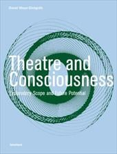 Theatre and Consciousness: Explanatory Scope and Future Potential - Meyer-Dinkgrafe, Daniel