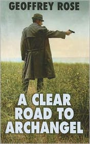 A Clear Road to Archangel - Geoffrey Rose