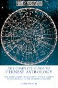 The Complete Guide to Chinese Astrology: The Most Comprehensive Study of the Subject Ever Published in the English Language