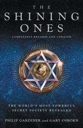 The Shining Ones: The World's Most Powerful Secret Society Revealed - Gardiner, Philip / Osborn, Gary