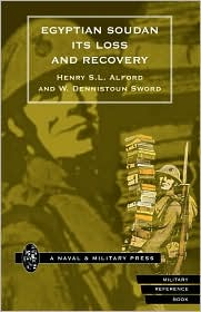 Egyptian Soudan, Its Loss And Recovery (1896-1898) - Henry S. L. Alford, Henry S.L. Alford