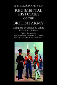Bibliography Of Regimental Histories Of The British Army. - Arthur S White