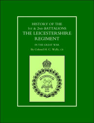History Of The 1st And 2nd Battalions. The Leicestershire Regiment In The Great War - Colonel H. C. Wylly